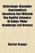 Embryologe : Alexander Gawrilowitsch Gurwitsch, Karl Wilhelm Von Kupffer, Johannes W. Rohen,...