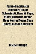 Fernsehmoderator : Roger Schawinski, Hans W. Kopp, Viktor Giacobbo, Dieter Moor, Konrad Toen...