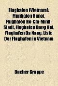 Flughafen : Flughafen Hanoi, Flughafen Ho-Chi-Minh-Stadt, Flughafen Dong Hoi, Flughafen Da N...