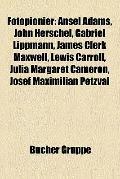 Fotopionier : Ansel Adams, John Herschel, Gabriel Lippmann, James Clerk Maxwell, Lewis Carro...