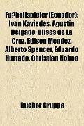 Fußballspieler : Iván Kaviedes, Agustín Delgado, Ulises de la Cruz, Edison Méndez, Alberto S...