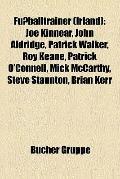 Fußballtrainer : Joe Kinnear, John Aldridge, Patrick Walker, Roy Keane, Patrick O'connell, M...