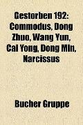Gestorben 192 : Commodus, Dong Zhuo, Wang Yun, Cai Yong, Dong Min, Narcissus