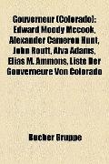 Gouverneur : Edward Moody Mccook, Alexander Cameron Hunt, John Routt, Alva Adams, Elias M. A...