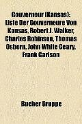 Gouverneur : Liste der Gouverneure Von Kansas, Robert J. Walker, Charles Robinson, Thomas Os...