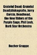Grateful Dead : Grateful Dead/Diskografie, Jerry Garc�a, Deadhead, Phil Lesh, Dark Star Orch...