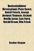 Hochschullehrer : Peter Geach, Rudolf Peierls, George Derwent Thomson, Richard Neville Leste...