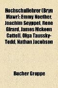 Hochschullehrer : Emmy Noether, Joachim Seyppel, René Girard, James Mckeen Cattell, Olga Tau...