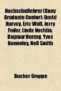 Hochschullehrer : David Harvey, Eric Wolf, Jerry Fodor, Linda Nochlin, Dagmar Herzog, Yves B...