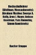 Hochschullehrer : Abraham Maslow, George A. Kelly, Arno J. Mayer, Nelson Goodman, Yves Bonne...