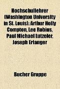 Hochschullehrer : Arthur Holly Compton, Lee Robins, Paul Michael Lützeler, Joseph Erlanger