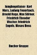 Junghegelianer : Karl Marx, Ludwig Feuerbach, Arnold Ruge, Max Stirner, Friedrich Theodor Vi...