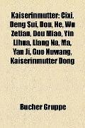 Kaiserinmutter : Cixi, Deng Sui, Dou, He, Wu Zetian, Dou Miao, Yin Lihua, Liang Na, Ma, Yan ...