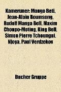 Kameruner : Mongo Beti, Jean-Alain Boumsong, Rudolf Manga Bell, Maxim Choupo-Moting, King Be...
