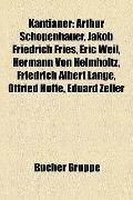 Kantianer : Arthur Schopenhauer, Jakob Friedrich Fries, Eric Weil, Hermann Von Helmholtz, Fr...