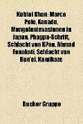 Kublai Khan : Marco Polo, Xanadu, Mongoleninvasionen in Japan, Phagpa-Schrift, Schlacht Von ...