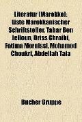 Literatur : Liste Marokkanischer Schriftsteller, Tahar Ben Jelloun, Driss Chraïbi, Fatima Me...