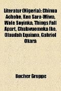 Literatur : Chinua Achebe, Ken Saro-Wiwa, Wole Soyinka, Things Fall Apart, Chukwuemeka Ike, ...