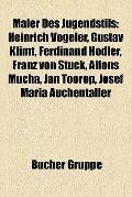 Maler des Jugendstils : Heinrich Vogeler, Gustav Klimt, Ferdinand Hodler, Franz von Stuck, A...