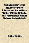 Medienkünstler : Armin Medosch, Carolee Schneemann, Norbert Busè, Werner Raffetseder, Heiko ...