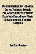 Mexikanischer Botschafter : Carlos Fuentes, Octavio Paz, Alfonso Reyes, Patricia Espinosa Ca...