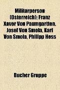 Militärperson : Franz Xaver Von Paumgartten, Josef Von Smola, Karl Von Smola, Philipp Hess