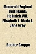 Monarch : Heinrich Viii. , Elisabeth I. , Maria I. , Jane Grey