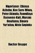 Nigerianer : Chinua Achebe, Ken Saro-Wiwa, Peter Akinola, Funmilayo Ransome-Kuti, Marcus Omo...