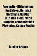 Person der Hitlerjugend : Kurt Meyer, Heinrich Hartmann, Günther Lutz, Emil Klein, Maria Bie...