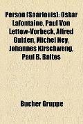 Person : Oskar Lafontaine, Paul Von Lettow-Vorbeck, Alfred Gulden, Michel Ney, Johannes Kirs...