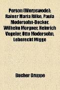 Person : Rainer Maria Rilke, Paula Modersohn-Becker, Wilhelm Morgner, Heinrich Vogeler, Otto...