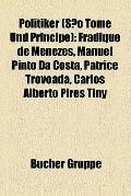 Politiker : Fradique de Menezes, Manuel Pinto Da Costa, Patrice Trovoada, Carlos Alberto Pir...