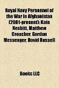 Royal Navy Personnel of the War in Afghanistan : Kate Nesbitt, Matthew Croucher, Gordon Mess...