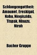 Schlangengottheit : Amaunet, Ereakigal, Nabu, Ningiazida, Tiapak, Ninazu, Nirah