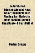 Schottisches Adelsgeschlecht : Haus Stuart, Campbell, Haus Fleming, Earl Marischal, Haus Hep...