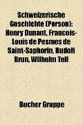 Schweizerische Geschichte : Henry Dunant, François-Louis de Pesmes de Saint-Saphorin, Rudolf...