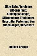 Silbe : Reim, Verslehre, Silbenschnitt, Silbenphonologie, Silbengelenk, Triphthong, Gesetz d...