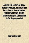 Amiral de la Royal Navy : Horatio Nelson, James Clark Ross, Louis Mountbatten, William Sidne...