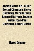 Ancien Maire de L'Allier : Gérard Charasse, Pierre Goldberg, Marx Dormoy, Bernard Barraux, E...