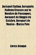 Aéroport Italien : Aéroports Italiens Classés par le Nombre de Passagers, Aéroport de Reggio...