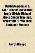Biathlète Allemand : Sven Fischer, Ricco Groß, Frank Ullrich, Michael Greis, Simon Schempp, ...