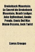 Brokeback Mountain : Le Secret de Brokeback Mountain, Heath Ledger, Jake Gyllenhaal, Annie P...