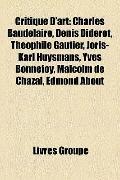 Critique D'Art : Charles Baudelaire, Denis Diderot, Théophile Gautier, Joris-Karl Huysmans, ...
