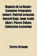 Député de la Haute-Garonne : Françoise Imbert, Patrick Lemasle, Gérard Bapt, Jean-Louis Idia...