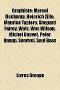 Graphiste : Marcel Duchamp, Heinrich Zille, Maurice Tapiéro, Shepard Fairey, Wols, Wes Wilso...