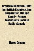 Groupe Audiovisuel : Rtbf. be, British Broadcasting Corporation, Groupe Canal+, France Télév...