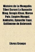 Histoire de la Mongolie : Tibet Durant la Dynastie Ming, Gengis Khan, Marco Polo, Empire Mon...
