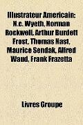 Illustrateur Américain : N. C. Wyeth, Norman Rockwell, Arthur Burdett Frost, Thomas Nast, Ma...