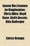 Joueur des Icemen de Binghamton : Chris Allen, Boyd Kane, Keith Aucoin, Alex Andreyev