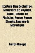 �criture Non D�chiffr�e : Manuscrit de Voynich, Glozel, Disque de Phaistos, Rongo-Rongo, �la...